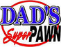 Dad's Super Pawn East