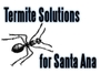 Termite Solutions for Santa Ana