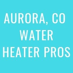 Aurora Water Heater Pros