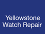 Yellowstone Watch Repair